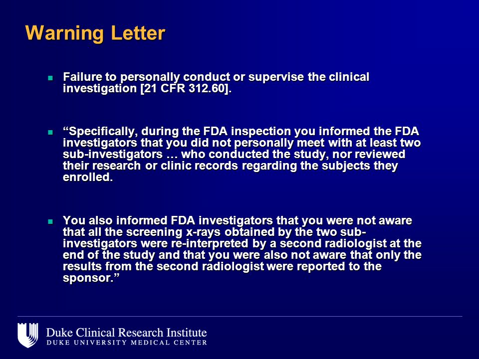 Warning Letter Failure to personally conduct or supervise the clinical investigation [21 CFR 312.60].